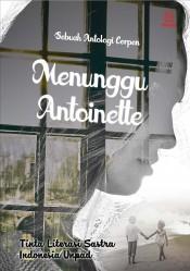 Menunggu Antoinette (Sebuah Antologi Cerpen)