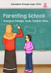 Parenting School: Orang Tua Bahagia, Anak Tumbuh Ceria
